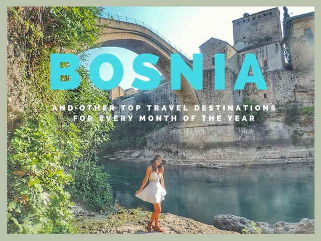 Bosnia and Other Top Travel Destinations for Every Month of the Year