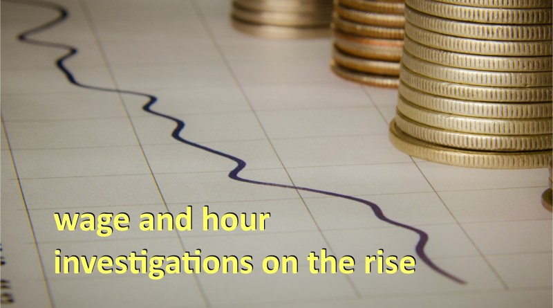 Wage and hour investigations on the rise