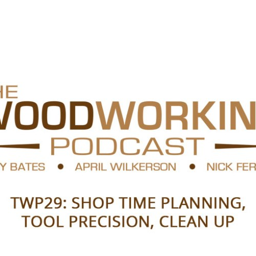 TWP29: Shop Time Planning, Tool Precision, Clean Up