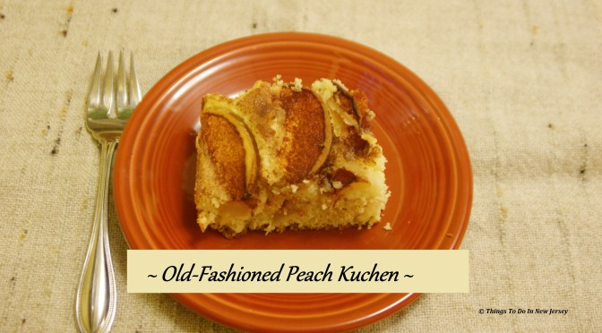 Tasty Tuesday - Old-Fashioned Peach Kuchen | Things To Do In New Jersey