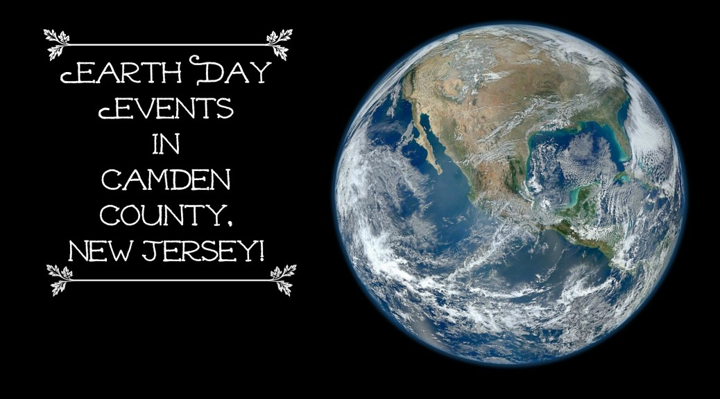 Celebrate Earth Day in Camden County, NJ! | find out more at www.thingstodonewjersey.com | #nj #newjersey #camdencounty #cherryhill #voorhees #earthday #events #activities #celebrations #thingstodo