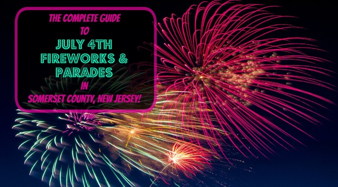 The Complete 2017 Guide to July 4th Fireworks & Parades in Somerset County NJ