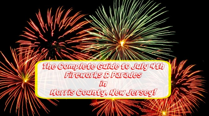 The Complete 2017 Guide to July 4th Fireworks & Parades in Morris County NJ