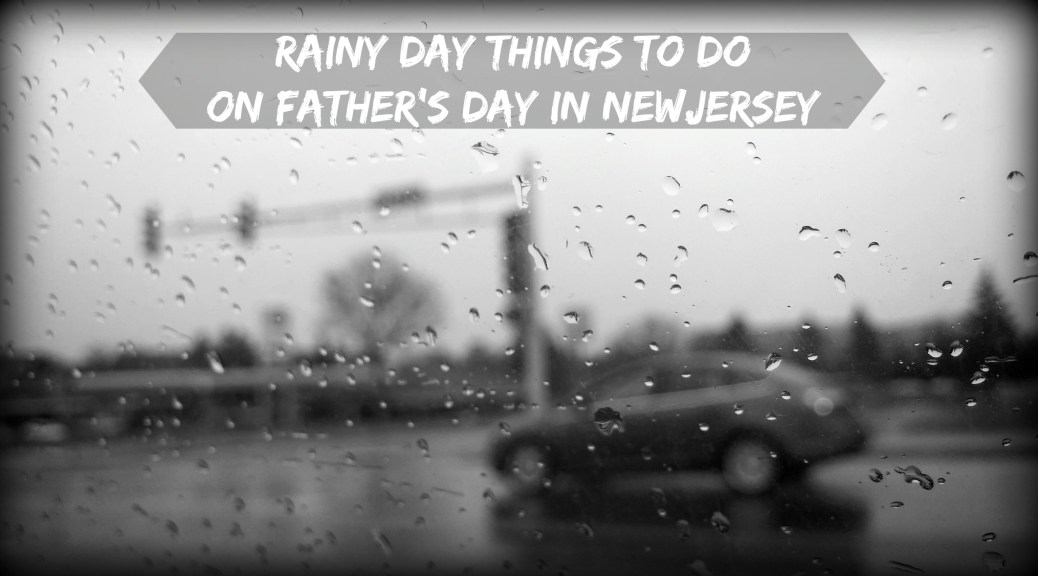Don't Let Rain In New Jersey Spoil Father's Day! There are lots of great indoor places to celebrate Father's Day in New Jersey and here's an awesome list of them! | find out more at www.thingstodonewjersey.com | #nj #newjersey #fathersday #rainyday #rainyfathersday #thingstodo #placestogo #familyfriendly
