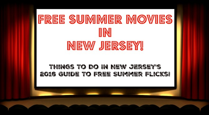 The Complete Guide to Free Summer Movies in New Jersey – 2016