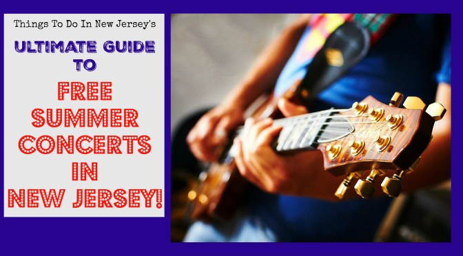 The Ultimate Guide To Free Summer Concerts in New Jersey – 2017