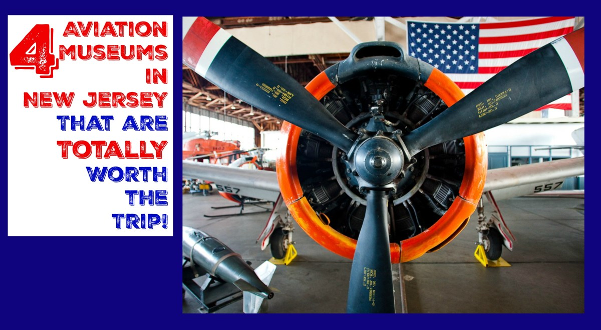 Four Aviation Museums in New Jersey That Are TOTALLY Worth The Trip!