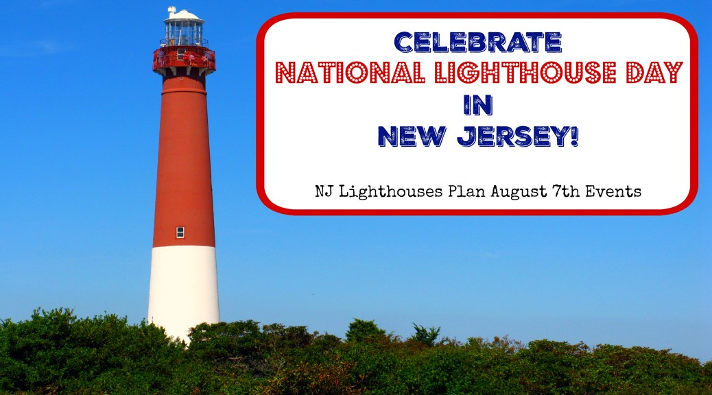 The Complete Guide to New Jersey National Lighthouse Day Events | NJ Lighthouses Celebrate National Lighthouse Day on August 7th | find out more at www.thingstodonewjersey.com | #NJ #NewJersey #lighthouses #NationalLighthouseDay #events #activities #august #JerseyShore #Jersey #shore #kids #free