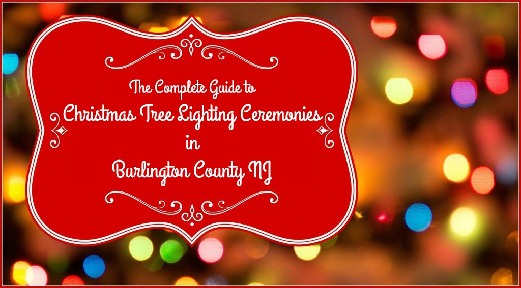 Burlington County Christmas Tree Lighting Events Kick Off 2016 Holiday Season | Christmas tree lighting ceremonies in Burlington County NJ | Christmas tree lighting events NJ | Christmas tree lighting events New Jersey
