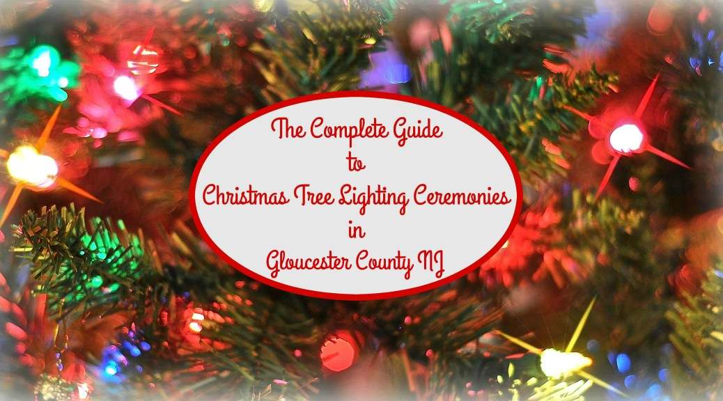 Gloucester County Christmas Tree Lighting Events Kick Off 2016 Holiday Season | Christmas tree lighting ceremonies in Gloucester County NJ | Christmas tree lighting events NJ | Christmas tree lighting events New Jersey