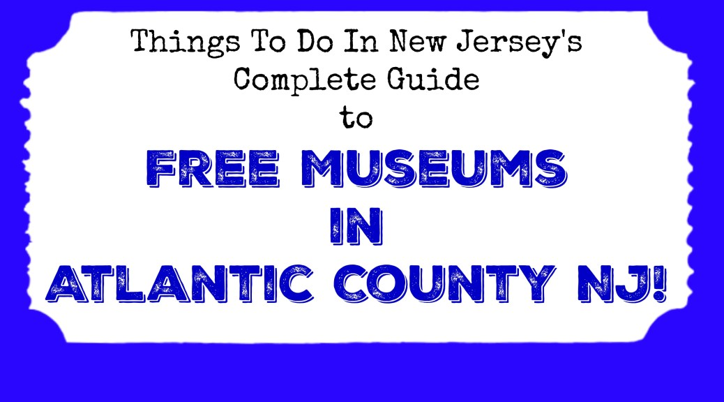 free museums in atlantic county nj new jersey 2017