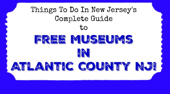 Free Museums in Atlantic County NJ