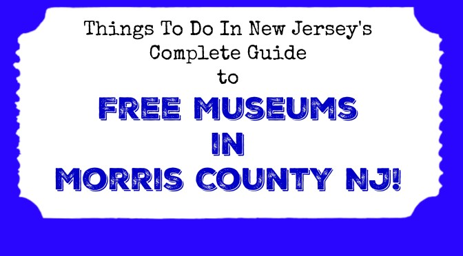 Free Museums in Morris County NJ