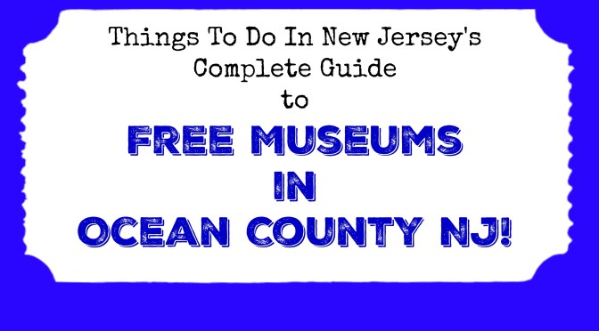 Free Museums in Ocean County NJ