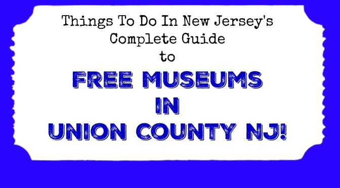 Free Museums in Union County NJ