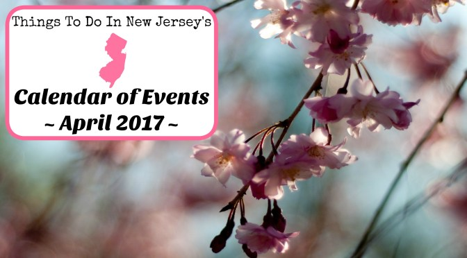 Things to Do in New Jersey in April 2017 | Things to Do in NJ in April 2017 | nj events | new jersey events | nj calendar of events | new jersey calendar of events | things to do in nj april | things to do in new jersey april