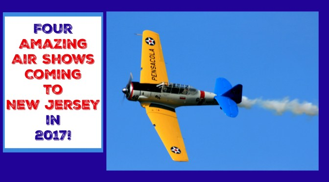 Four Amazing New Jersey Air Shows On Tap for 2017!