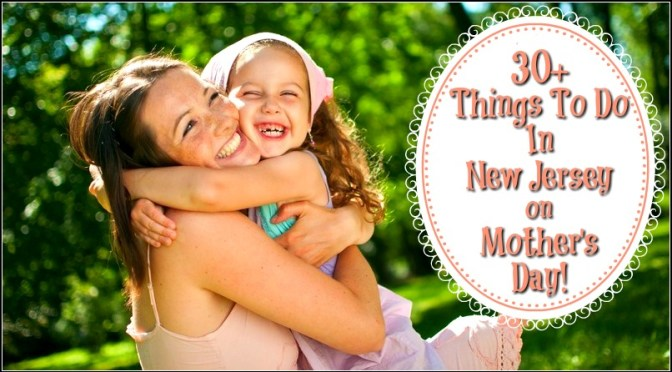 Things To Do In New Jersey on Mother's Day – 2017