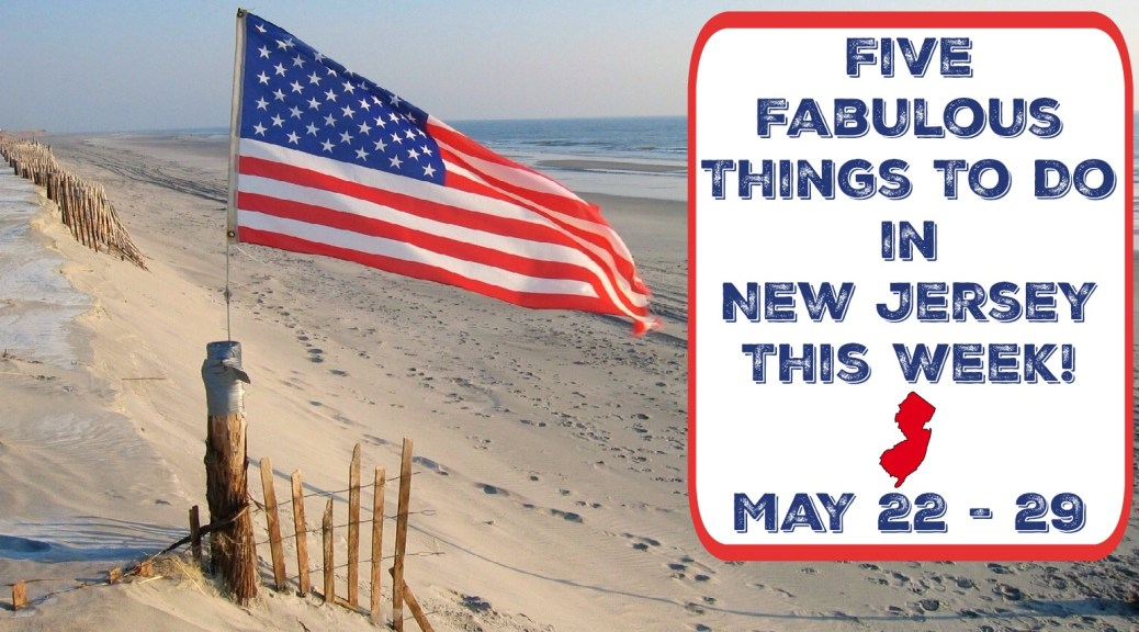 Top 5 Things To Do In New Jersey This Week - May 22 -29 2017 | things to do in nj this week | things to do in nj this weekend | things to do in new jersey this weekend | things to do in nj memorial day weekend | things to do in new jersey memorial day weekend