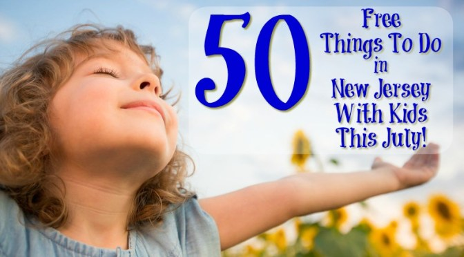 50 Free Things To Do In New Jersey With Kids in July!