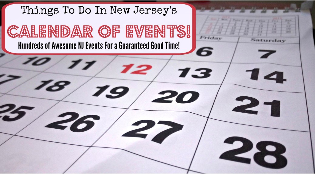 things to do in nj calendar of events new jersey | nj events | new jersey events | things to do in new jersey | free things to do in nj | free nj events | things to do in north jersey | things to do in south jersey | things to do in central nj | things to do in central jersey | things to do in central new jersey | calendar of new jersey events
