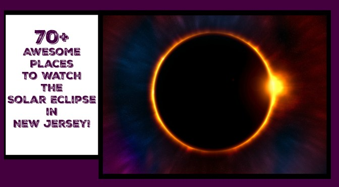 70+ Awesome Places to Watch the Solar Eclipse in New Jersey!