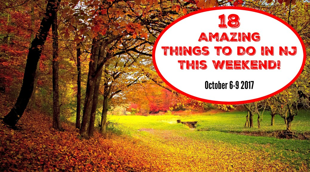 Things to Do in New Jersey This Weekend | Things to Do in NJ This Weekend | Things to Do in NJ Today | Things to Do in New Jersey Today | October 6 7 8 9 2017