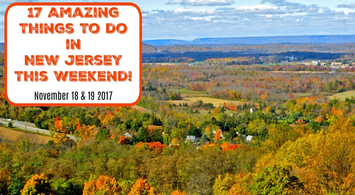 Things To Do In NJ This Weekend - November 18 & 19 2017
