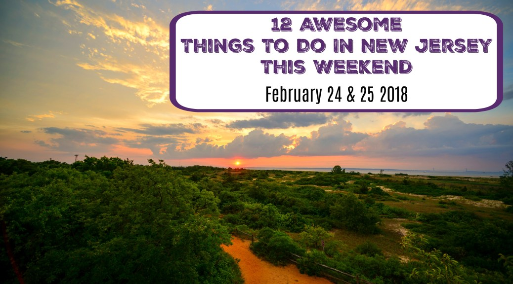 things to do in nj this weekend february 24 25 2018 | things to do in new jersey this weekend | things to do in nj today | things to do in new jersey today