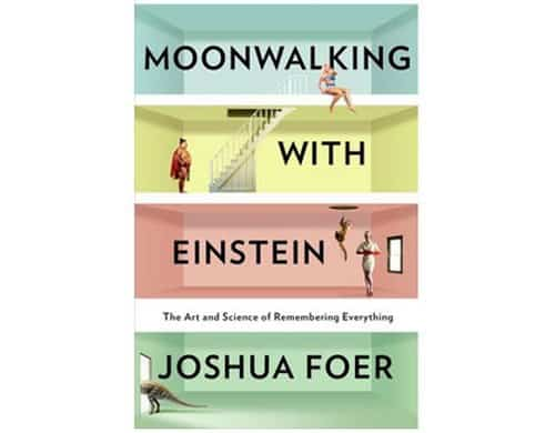Moonwalking with Einstein The Art and Science of Remembering Everything by Joshua Foer