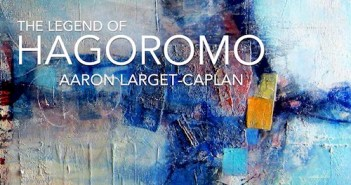 Review: The Legend of Hagoromo by Aaron Larget-Caplan
