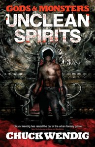 Gods And Monsters: Unclean Spirits by Chuck Wendig