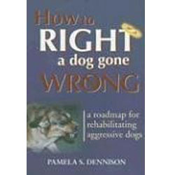 How-to-Right-a-Dog-Gone-Wrong--A-Road-Map-for-Rehabilitating-Aggressive-Dogs