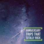 Six Anniversary Trips that Totally Rock #travel