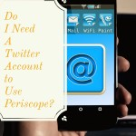 Do You Need a Twitter Account to Use Periscope?