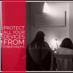 Cyber Threats – Protect Yourself and all Your Devices