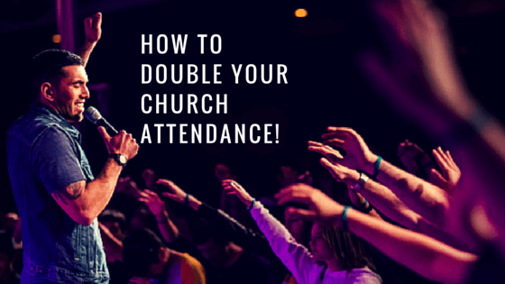 How to double your church attendance