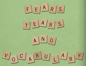 Fears, Tears and Vocabulary