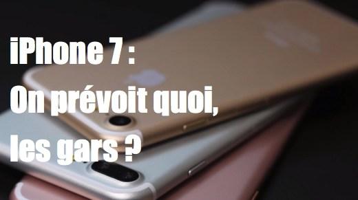 iPhone 7 – Le point sur les rumeurs et sa sortie en septembre