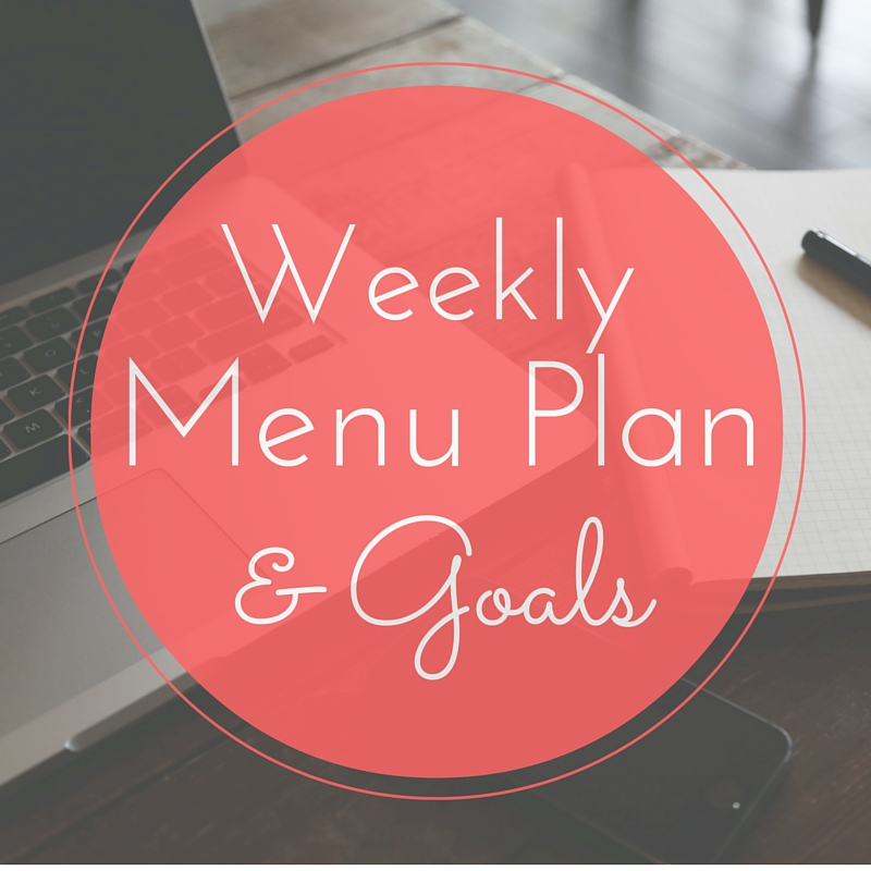 "Weekly Meal Plan & Goals – Getting Back to ""Normal"""