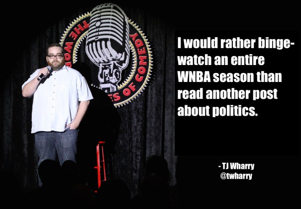 I would rather binge watch an entire WNBA season than read another post about politics