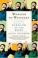 Alisa Solomon, Wonder of Wonders: A Cultural History of Fiddler on the Roof, Metropolitan Books