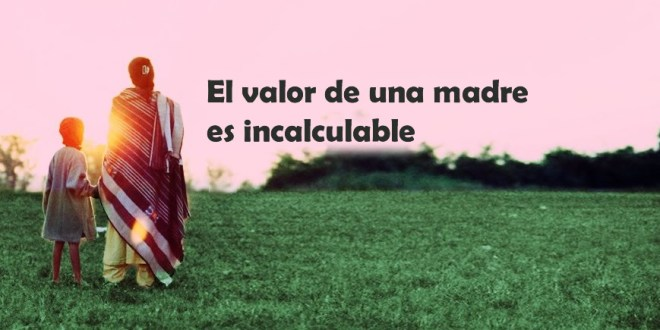 El valor de una madre es incalculable