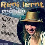 Reni lernt #nähen | Die Must-haves (Ausrüstung) für Einsteiger