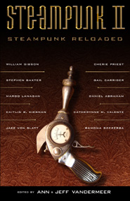 Steampunk II: Steampunk Reloaded, edited by Ann and Jeff VanderMeer