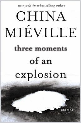 Exploring New Worlds: Three Moments of an Explosion by China Miéville