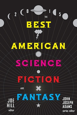 Welcome to the Neighborhood: The Best American Science Fiction and Fantasy 2015