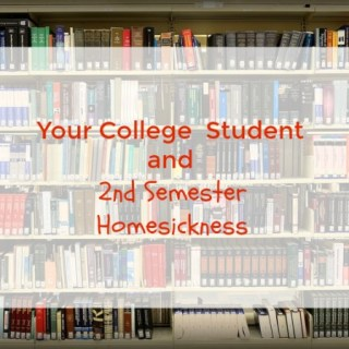 Your College Student and 2nd Semesster Homesickness