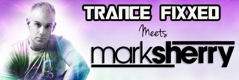 TranceFixxed Meets Mark Sherry