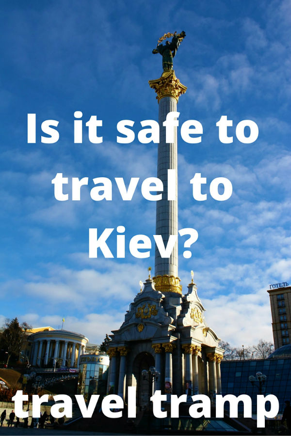 Is Kiev Safe To Travel To?